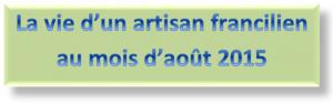 La vie d'un artisan francilien au mois d'août 2015
